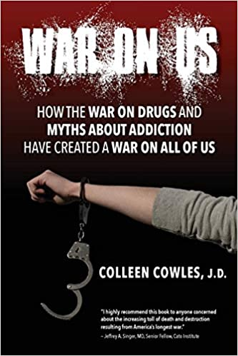 Amazon_com_ War on Us_ How the War on Drugs and Myths About Addiction Have Created a War on All of Us_ 9781734022001_ Cowles, Colleen_ Libros